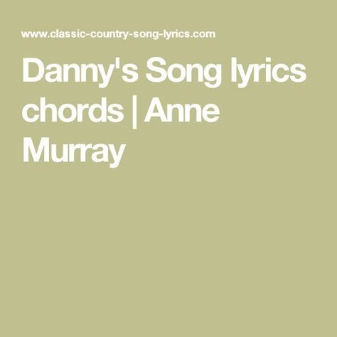Dannys Song Lyrics Chords Anne Murray Guitar Chords Pinterest
