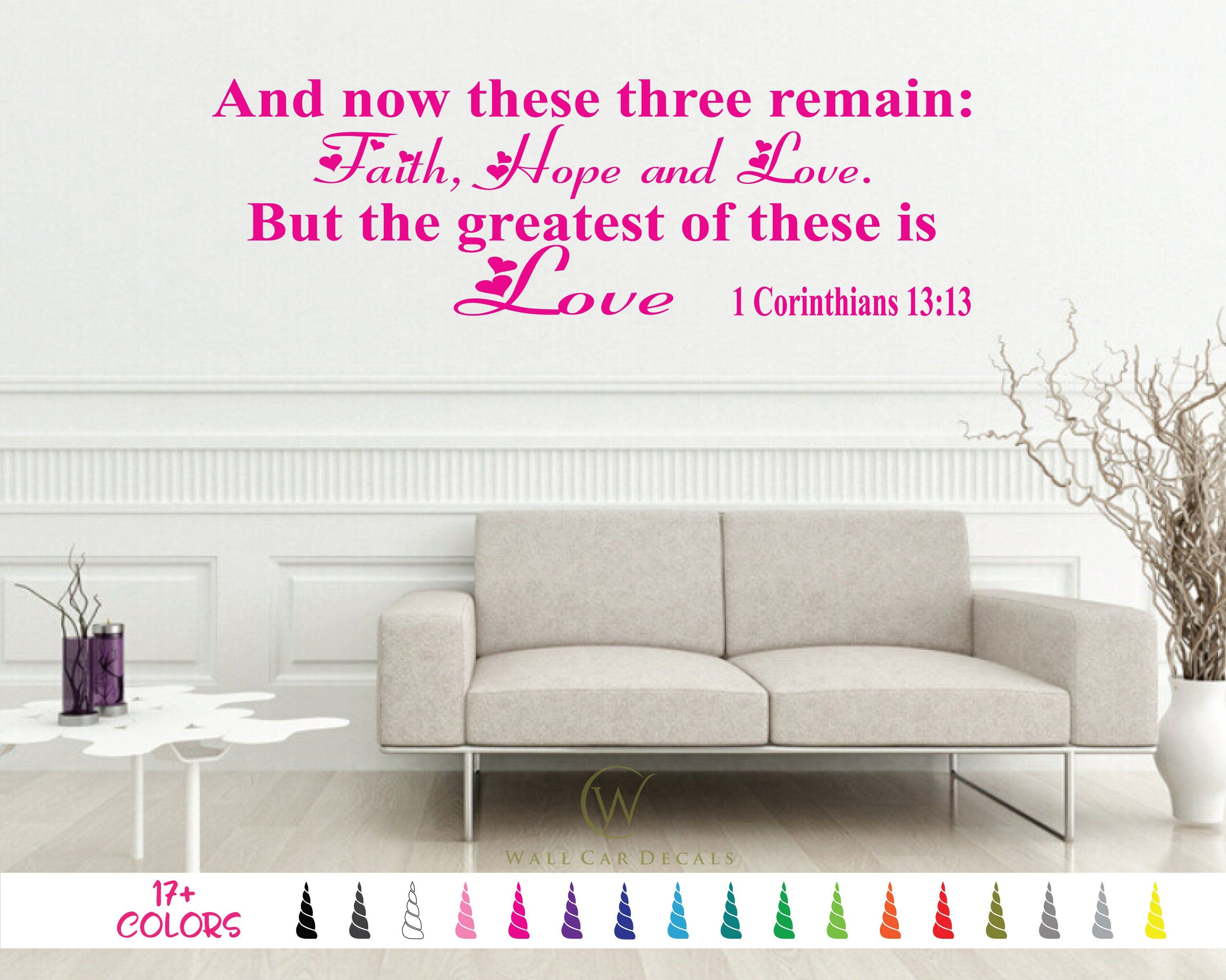1 Corinthians 13 13 Wall Decal And Now These Three Remain Faith Hope And Love But The Greatest Of These Is Love Quote Sticker Vinyl Decals In 2020 Bible Verse Wall