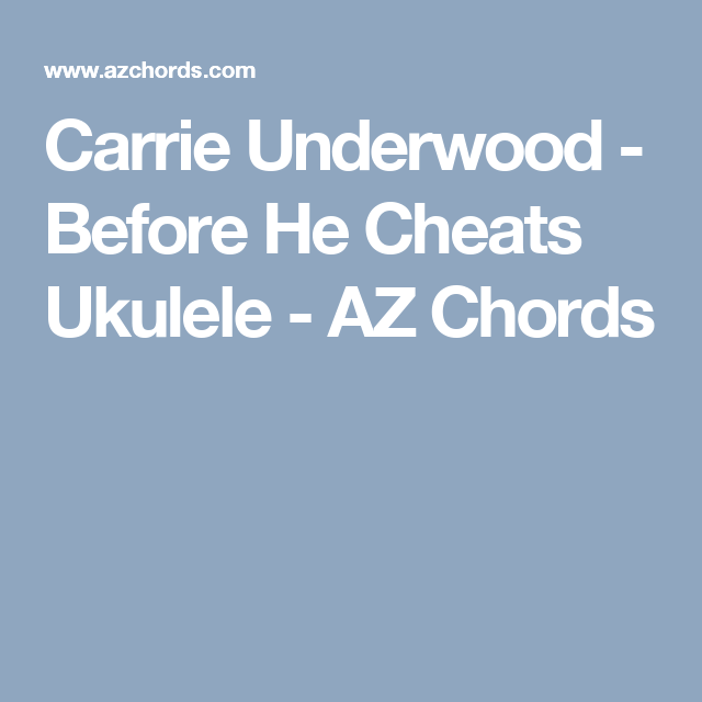 Carrie Underwood - Before He Cheats Ukulele - AZ Chords | Uke ...