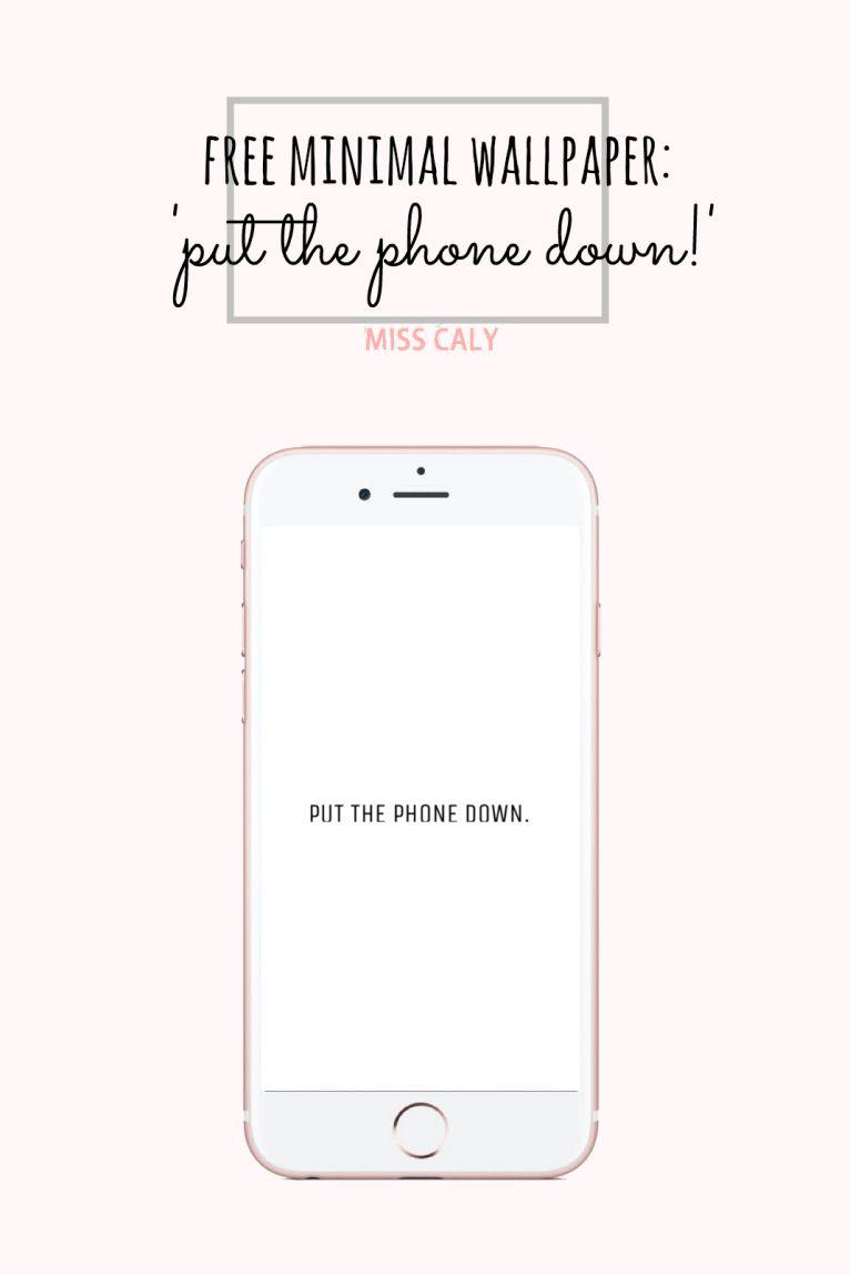 Free Minimal Phone Wallpaper Put The Phone Down Put The Phone Down Phone Phone Wallpaper