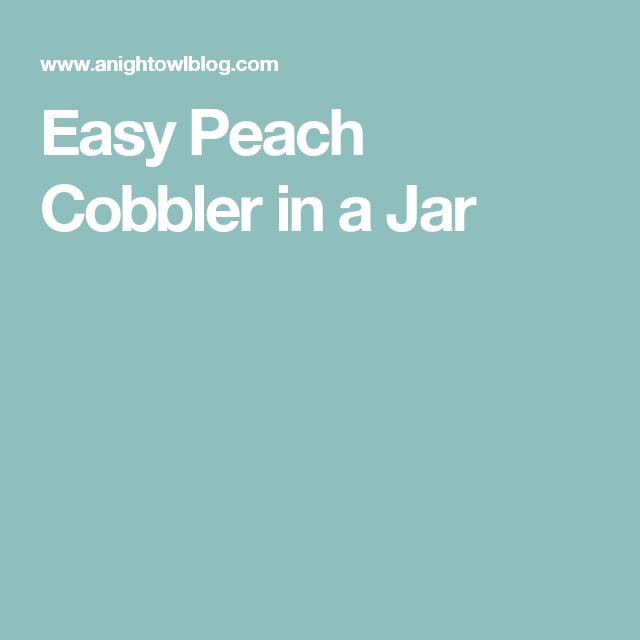 Easy Peach Cobbler in a Jar | A Night Owl Blog #peachcobblercheesecakeinajar