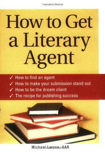 How To Get A Literary Agent By Michael Larsen Novel Writing Literary Agent Writing A Book