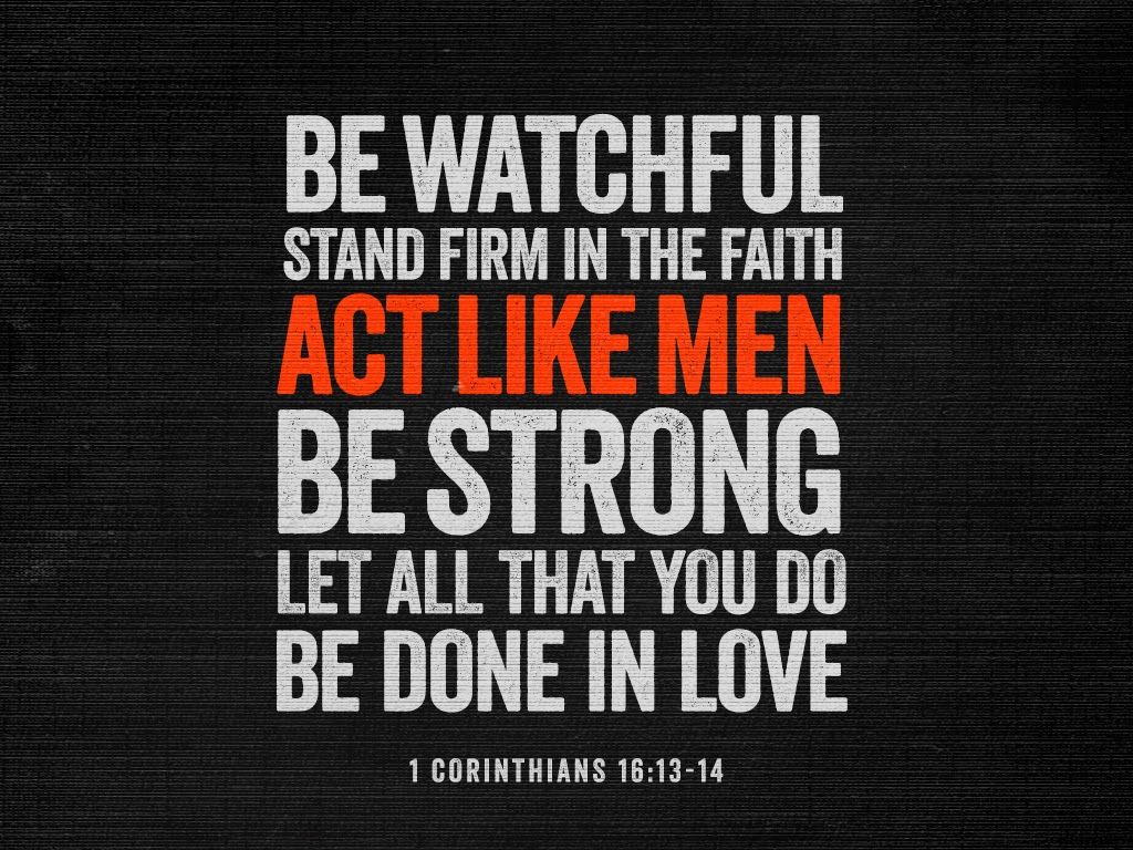 Act Like Men Godly Men 1 Corinthians 16 13 Faith In Love