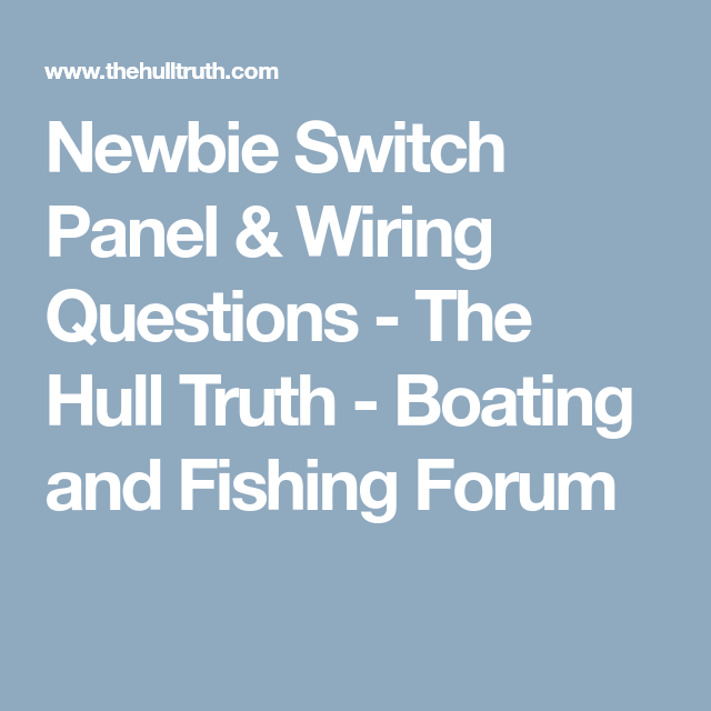 newbie switch panel wiring questions the hull truth boating rh pinterest ca