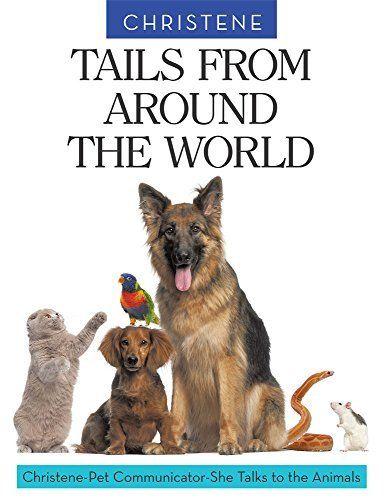 TAILS FROM AROUND THE WORLD: Christene, Pet Communicator, Talks to the Animals, http://www.amazon.com/dp/B01A7YZOR2/ref=cm_sw_r_pi_awdm_J2yMwb0AXPW7Z