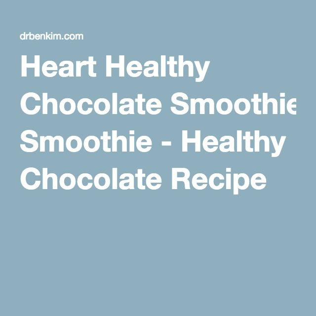Heart Healthy Chocolate Smoothie - Healthy Chocolate ...
