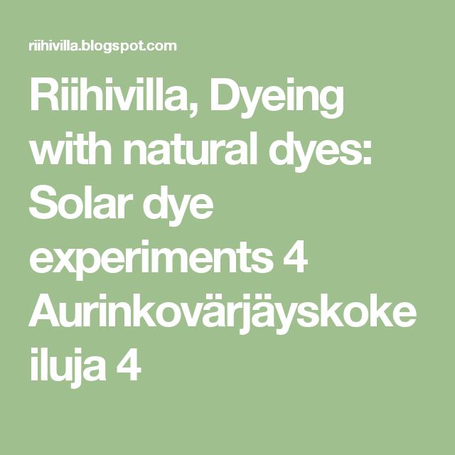 Riihivilla, Dyeing with natural dyes: Solar dye experiments 4 Aurinkovärjäyskokeiluja 4
