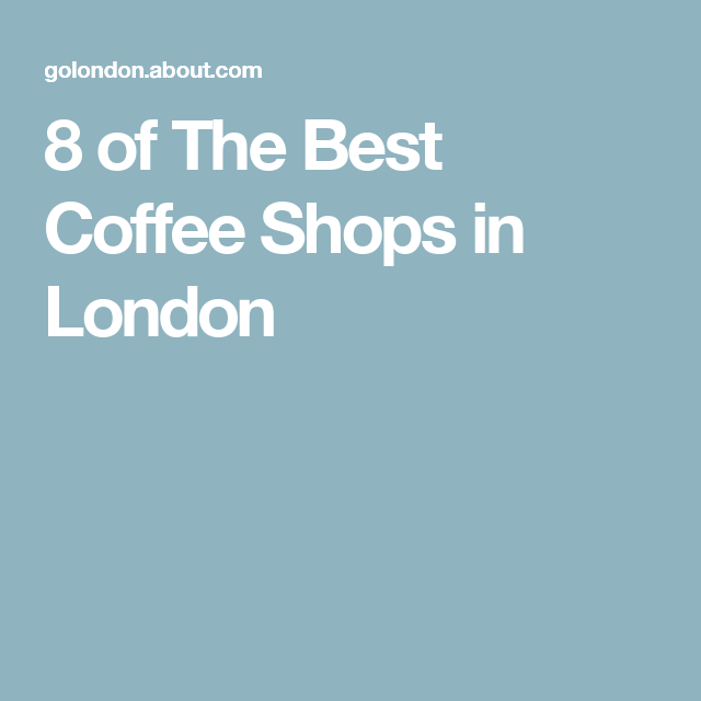 8 Of The Best Coffee Shops In London