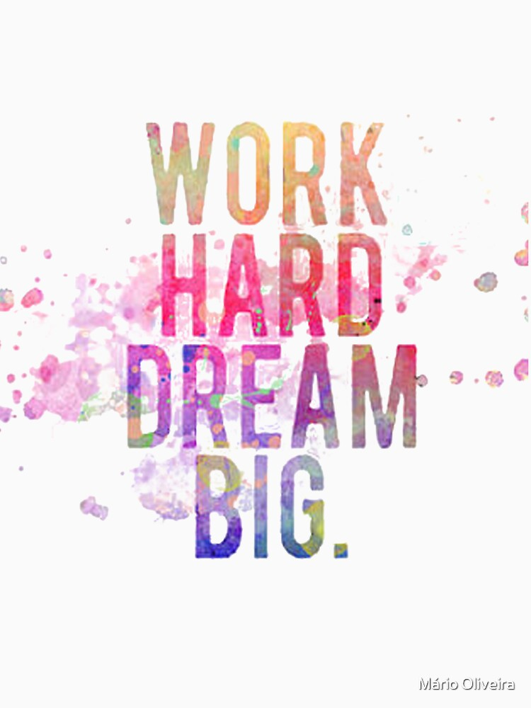Work Hard Dream Big Funny Shirt For Motivational Inspiration Cool Gift Essential T Shirt By Mpo T Shirts Dream Big Quotes Dream Big Work Hard Work Hard