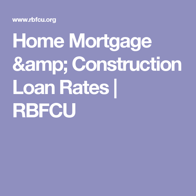 home mortgage construction loan rates rbfcu mortgage payoff