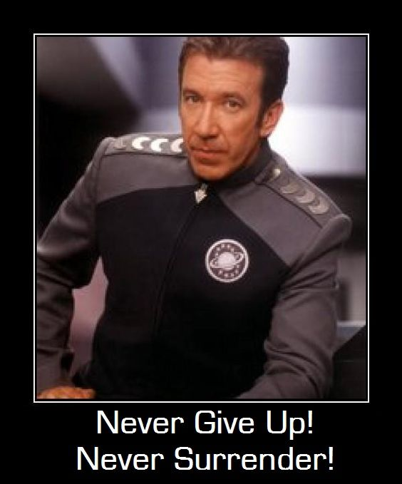 Never Give Up Never Surrender Commander Taggert Galaxy Quest