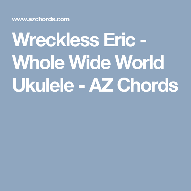 Wreckless Eric - Whole Wide World Ukulele - AZ Chords | Ukulele ...