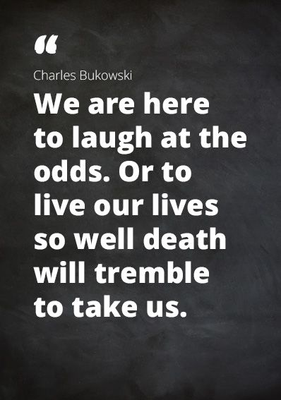 Quote Charles Bukowski We Are Here To Laugh At The Odds Or To