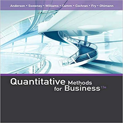 Quantitative Methods for Business 13th edition by Anderson