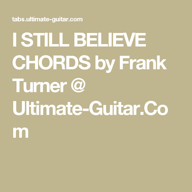 I STILL BELIEVE CHORDS by Frank Turner @ Ultimate-Guitar.Com | Tunes ...