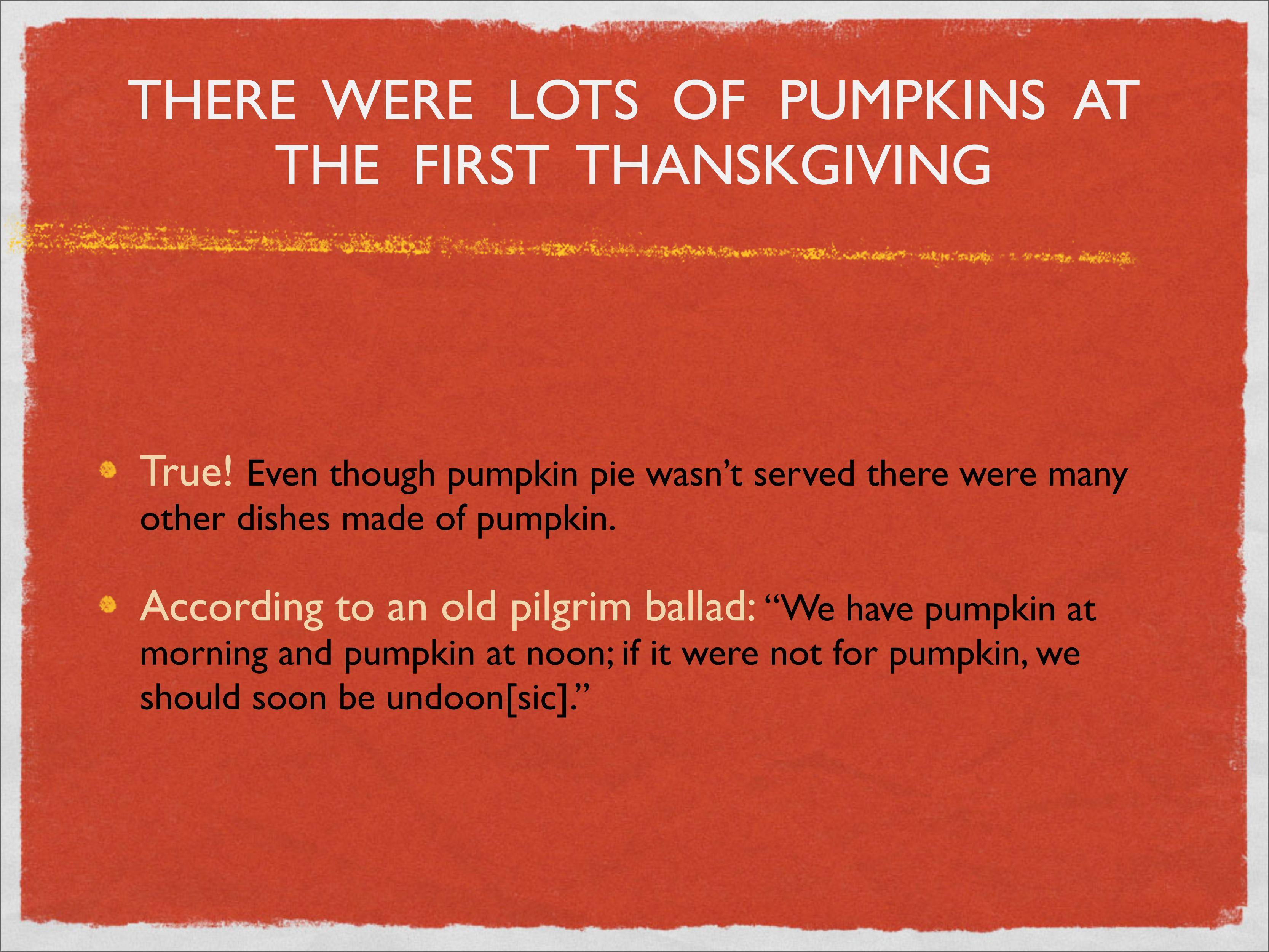Pumpkins were served at the 'first' Thanksgiving... true