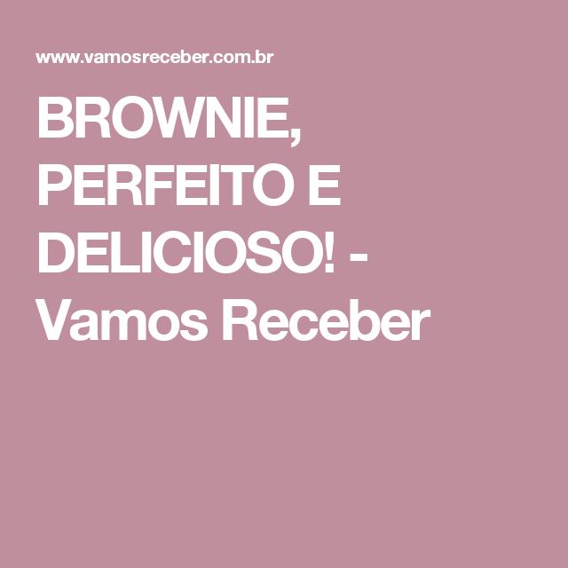 BROWNIE, PERFEITO E DELICIOSO! - Vamos Receber