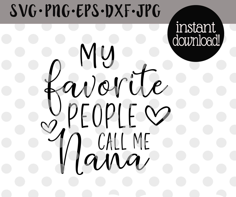 Download My Favorite People Call Me Nana Svg/Mothers Day Svg Nana ...