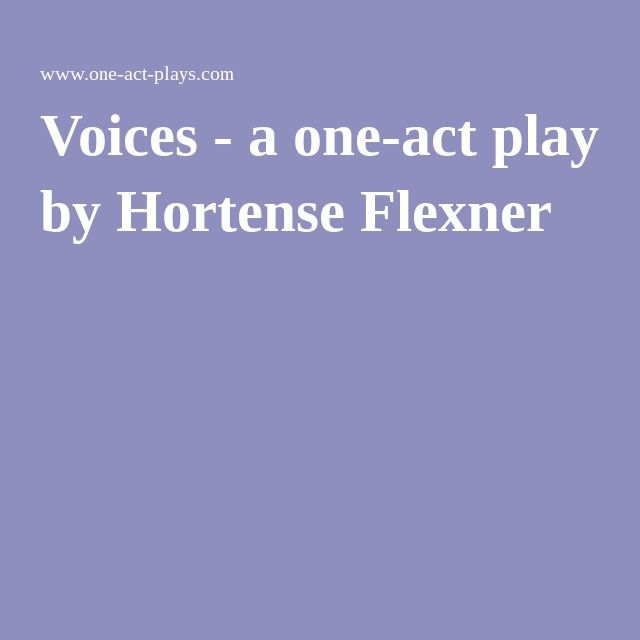 Voices - a one-act play by Hortense Flexner   Scripts & Shows   Play