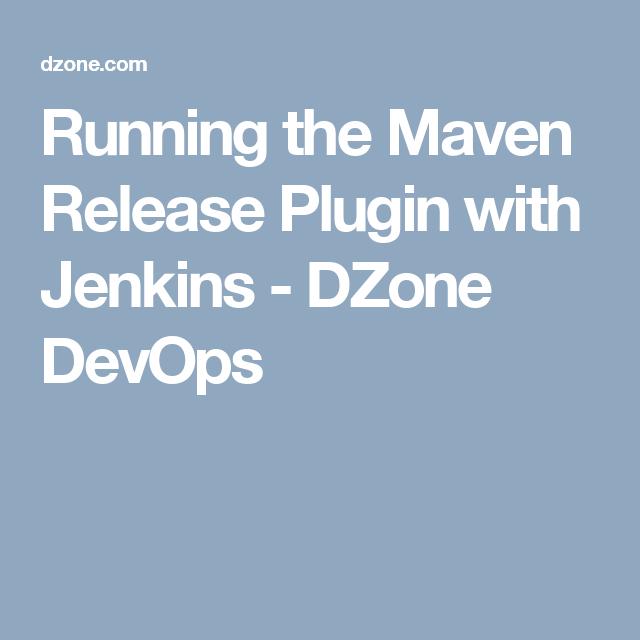 Running the Maven Release Plugin with Jenkins - DZone DevOps