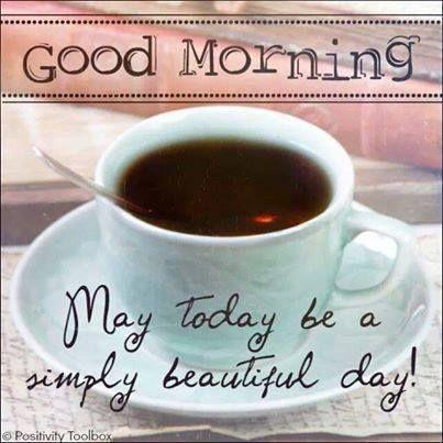 Good Morning May Today Be A Simply Beautiful Day Morning Good Morning Morning Quotes Good Morning Good Morning Greetings Good Morning Coffee Morning Greeting