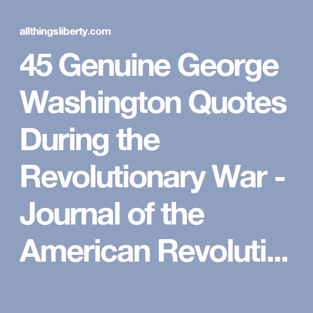 Revolutionary War Quotes Amusing 45 Genuine George Washington Quotes During The Revolutionary War