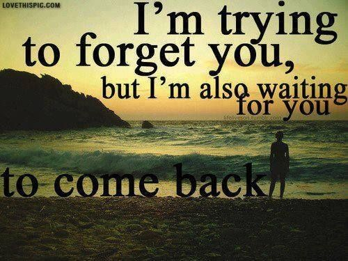 Im Trying To Forget You Love Quote Couple Waiting Broken Breakup