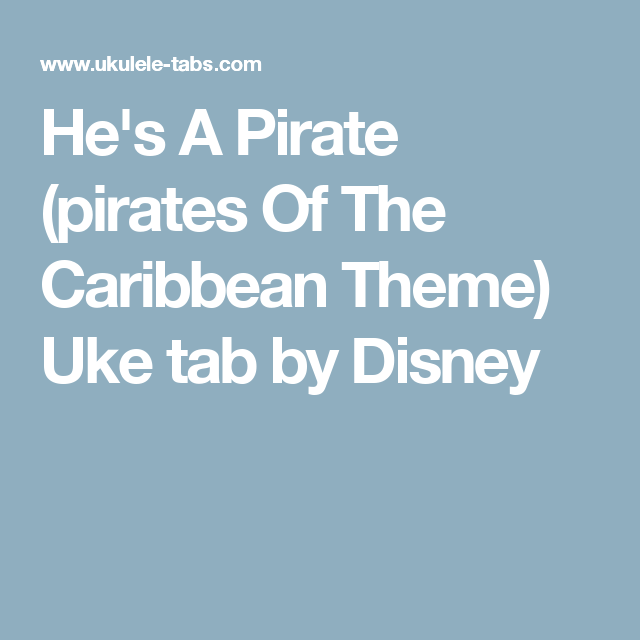 Hes A Pirate Pirates Of The Caribbean Theme Uke Tab By Disney