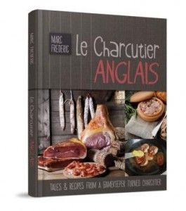 Le Charcutier Anglais, charcuterie recipes, anicdotes & tales from Marc Frederic the Charcutier Anglais