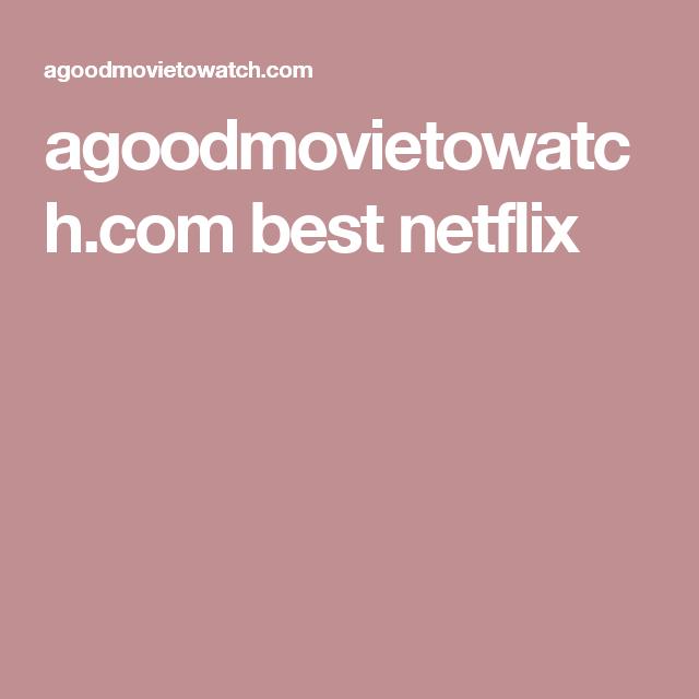 agoodmovietowatch com best netflix | Information | Films on netflix