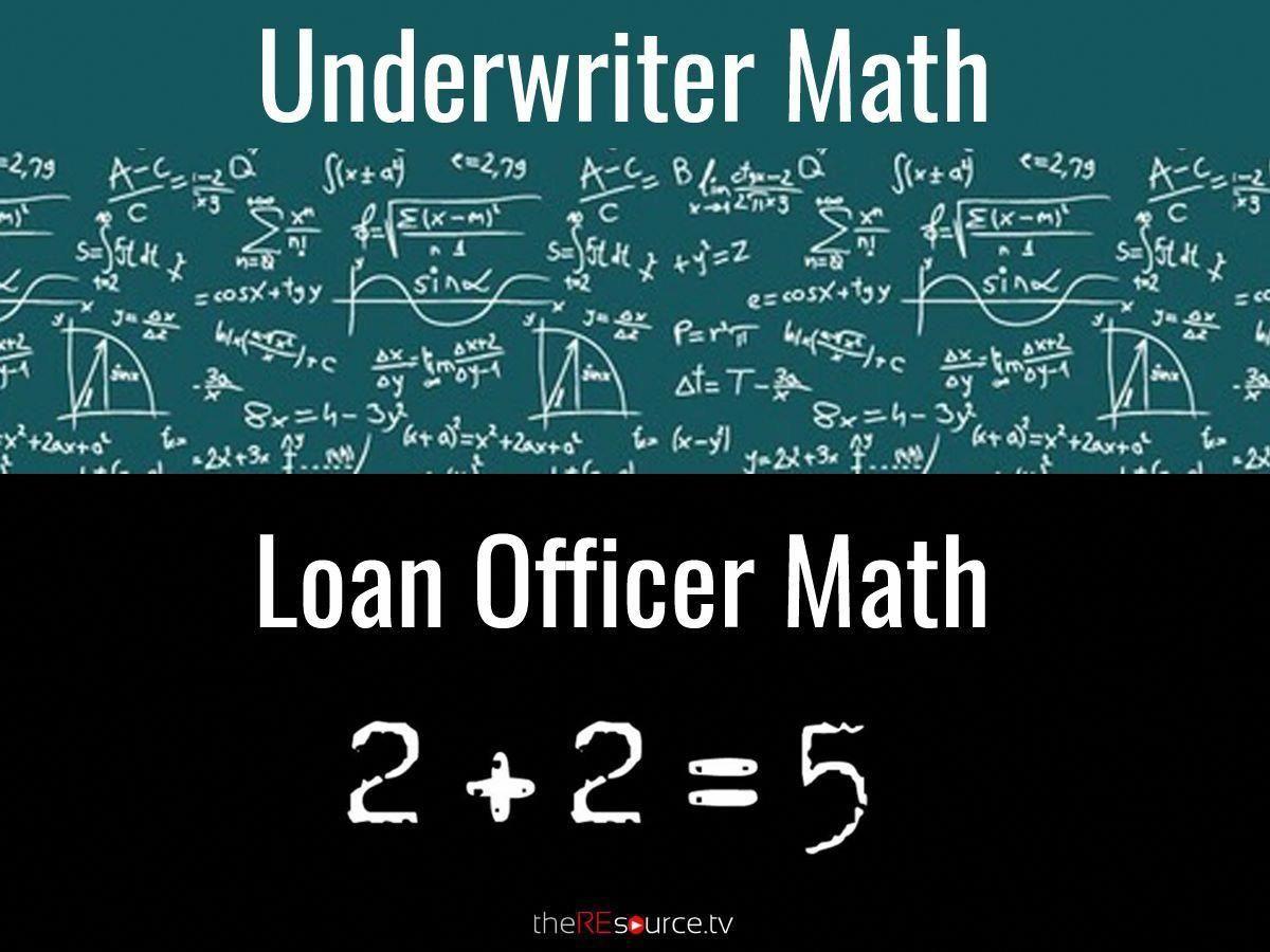 Loan Officer math vs. Underwriter's math MortgageHumor U