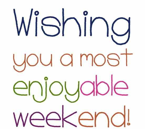 Image result for here's wishing you a happy weekend images
