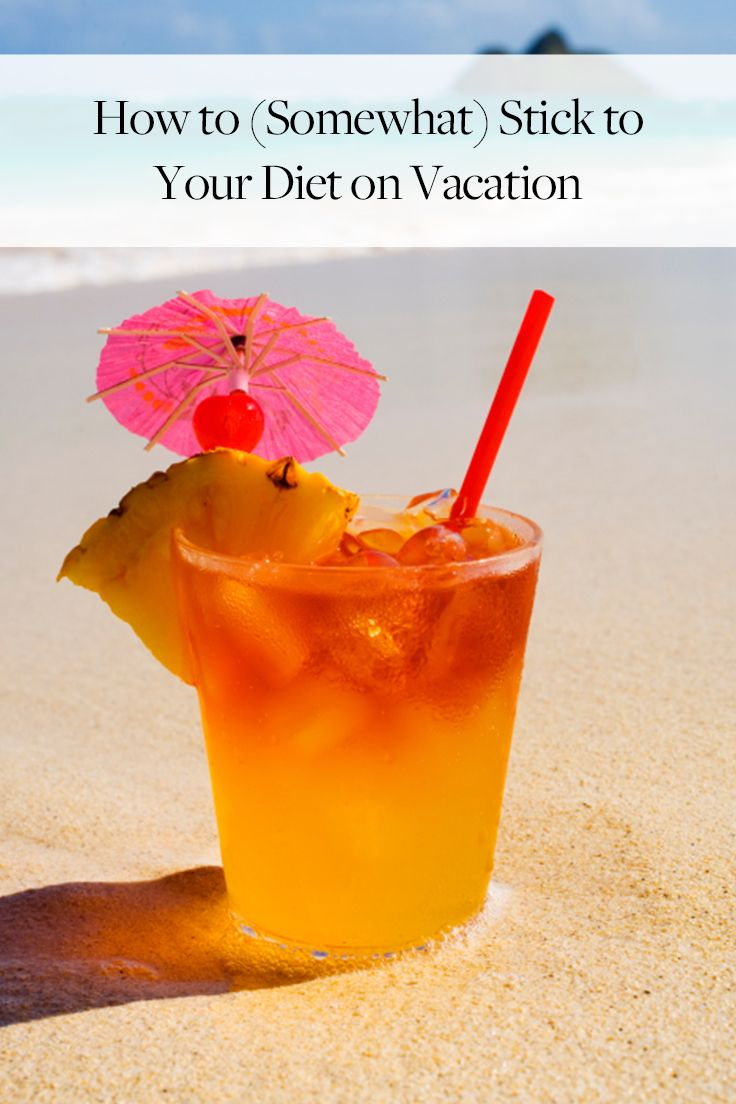How to (Somewhat) Stick to Your Diet on Vacation