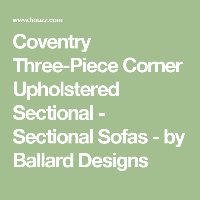Coventry Three Piece Corner Upholstered Sectional   Sectional Sofas   By Ballard  Designs