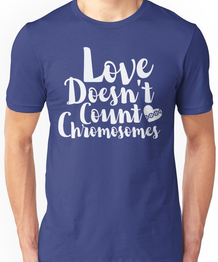 Download 'Love Doesn't Count Chromosomes' T-Shirt by FoxAndMoose ...