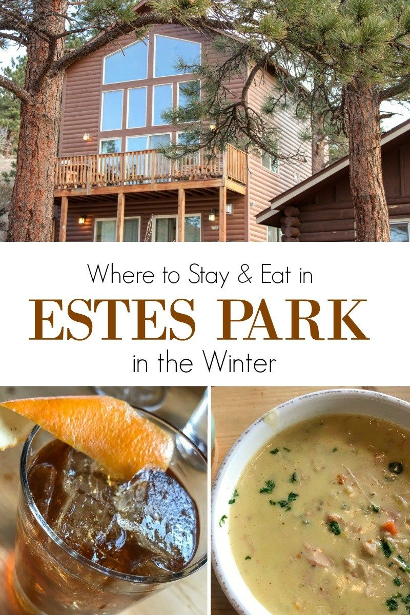Where To Stay And Eat In Estes Park The Winter Best Restaurants Cabins At Rocky Mountain National