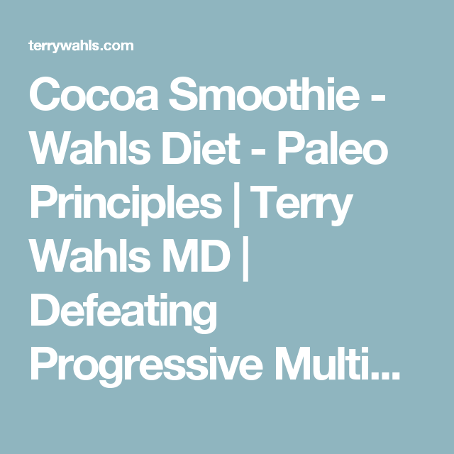 Cocoa Smoothie - Wahls Diet - Paleo Principles   Terry Wahls MD   Defeating Progressive Multiple Sclerosis without Drugs   MS Recovery   Food As Medicine