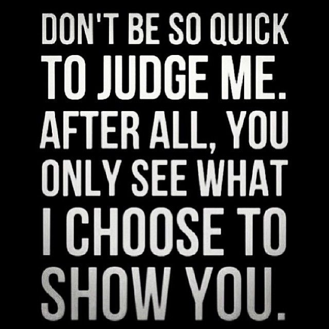 You Only See What I Choose To Show You Judge Quotes Quotes About Strength And Love Seeing Quotes