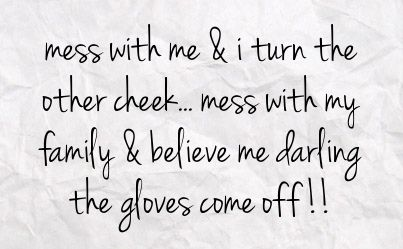 tumblr don't mess with me quotes | mess with me i turn the other cheek mess with my family believe me ...