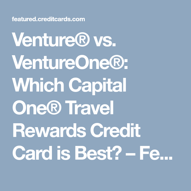Venture® Vs. VentureOne®: Which Capital One® Travel