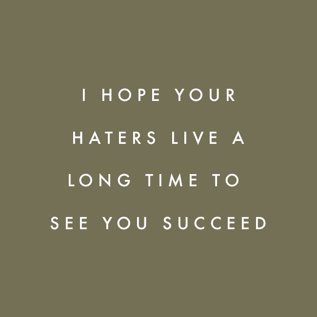 Love Your Haters They Are Your Biggest Fans Why Because They Keep On Wasting Their Time Just To Watch Your Eve Stress Free Life Monday Motivation Motivation