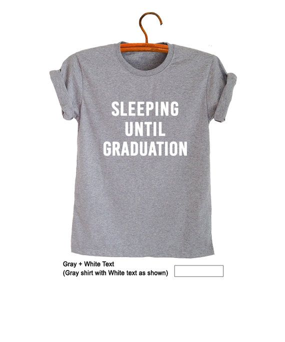e7e82140f6f Sleeping until graduation T-Shirts Teenage Shirt Womens Tee Shirts Ideas  Cool Design Fresh Tops Sleep Quotes Clothes Outfits for Teens Womens Mens  Gifts ...