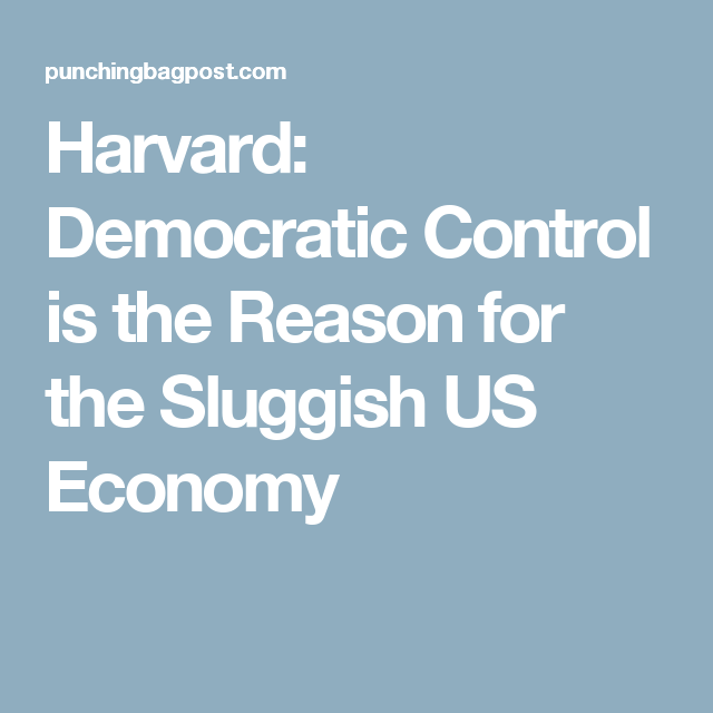 Harvard: Democratic Control is the Reason for the Sluggish US Economy