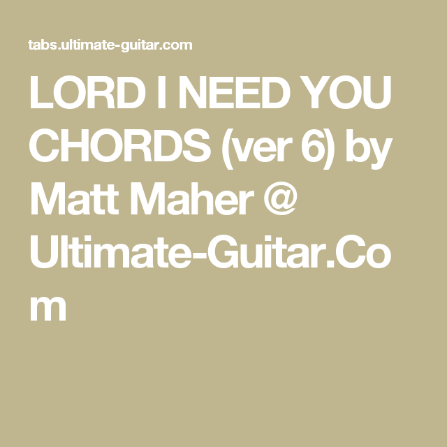 Lord I Need You Chords Ver 6 By Matt Maher Ultimate Guitar