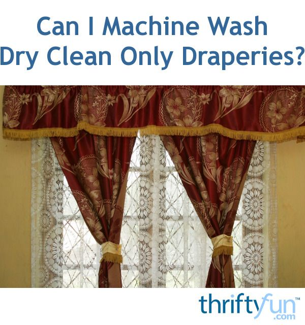 Can I Machine Wash Dry Clean Only Draperies Dry Wash Cleaning