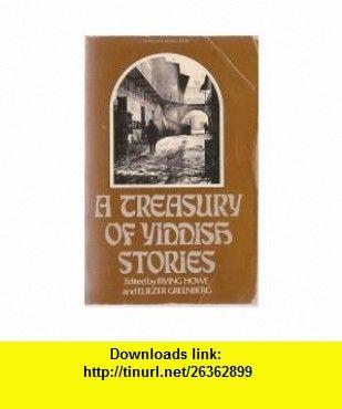 A Treasury of Yiddish Stories Irving Howe ,   ,  , ASIN: B000NSMOB2 , tutorials , pdf , ebook , torrent , downloads , rapidshare , filesonic , hotfile , megaupload , fileserve