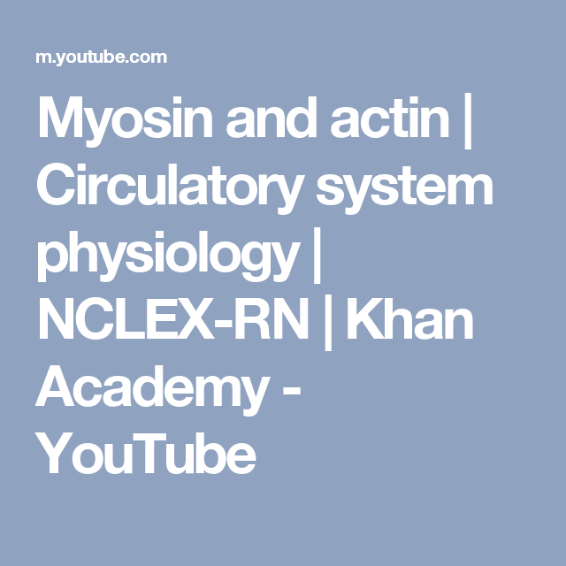Myosin and actin | Circulatory system physiology | NCLEX-RN | Khan ...