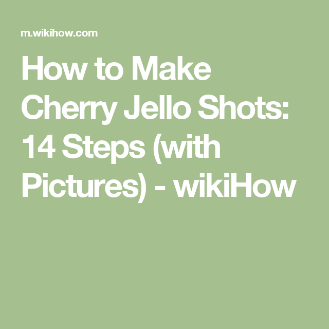 How to Make Cherry Jello Shots: 14 Steps (with Pictures) - wikiHow