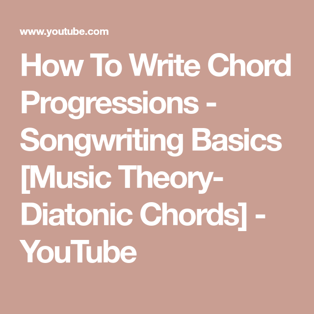 How To Write Chord Progressions Songwriting Basics Music Theory
