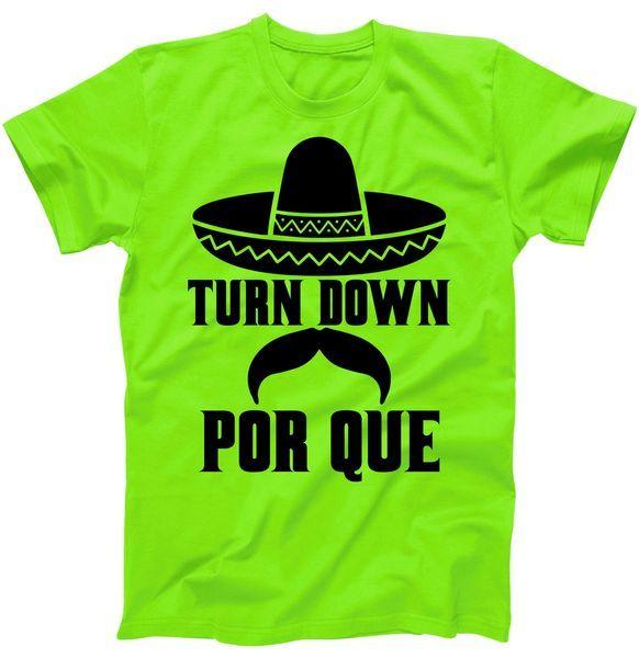 8c5b1580 Turn Down Por Que Funny Cinco De Mayo T-Shirt | I want | Shirts, T ...